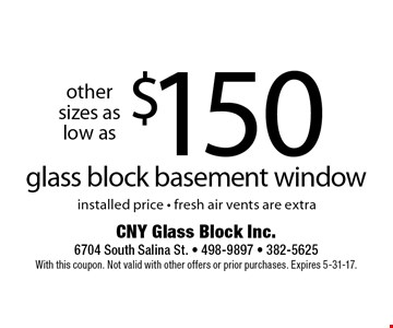$150 glass block basement window installed price - fresh air vents are extra. With this coupon. Not valid with other offers or prior purchases. Expires 5-31-17.