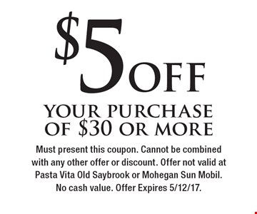 $5 OFF your purchase of $30 or more. Must present this coupon. Cannot be combined with any other offer or discount. Offer not valid at Pasta Vita Old Saybrook or Mohegan Sun Mobil. No cash value. Offer Expires 5/12/17.