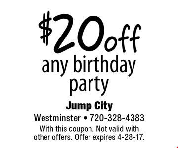 $20 off any birthday party. With this coupon. Not valid with other offers. Offer expires 4-28-17.
