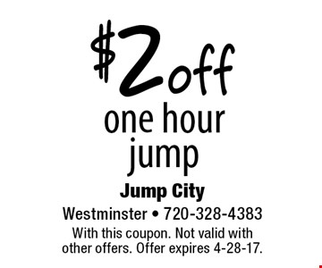 $2 off one hour jump. With this coupon. Not valid with other offers. Offer expires 4-28-17.