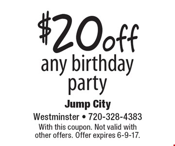 $20 off any birthday party. With this coupon. Not valid with other offers. Offer expires 6-9-17.