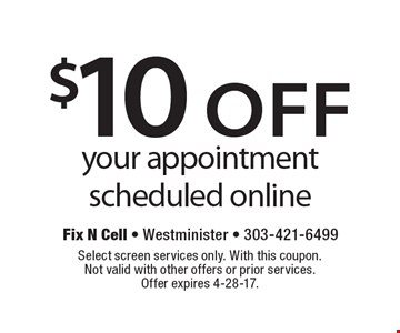 $10 off your appointment scheduled online. Select screen services only. With this coupon.Not valid with other offers or prior services.Offer expires 4-28-17.
