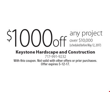$1000 off any project over $10,000 (scheduled before May 12, 2017). With this coupon. Not valid with other offers or prior purchases. Offer expires 5-12-17.