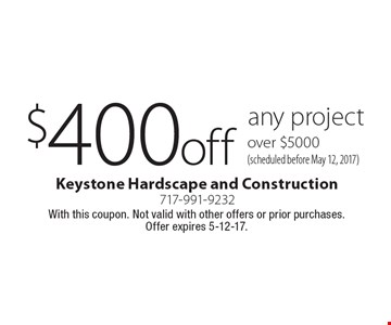 $400 off any project over $5000 (scheduled before May 12, 2017). With this coupon. Not valid with other offers or prior purchases. Offer expires 5-12-17.
