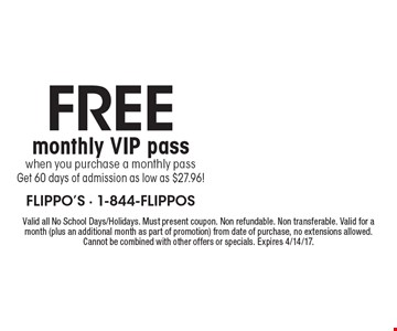 FREE monthly VIP pass. When you purchase a monthly pass. Get 60 days of admission as low as $27.96! Valid all No School Days/Holidays. Must present coupon. Non refundable. Non transferable. Valid for a month (plus an additional month as part of promotion) from date of purchase, no extensions allowed. Cannot be combined with other offers or specials. Expires 4/14/17.