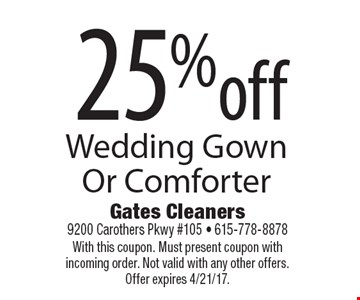 25% off Wedding Gown Or Comforter. With this coupon. Must present coupon with incoming order. Not valid with any other offers. Offer expires 4/21/17.