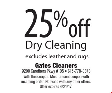 25% off Dry Cleaning. Excludes leather and rugs. With this coupon. Must present coupon with incoming order. Not valid with any other offers. Offer expires 4/21/17.