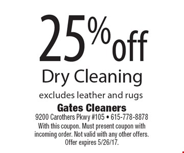 25%off Dry Cleaning excludes leather and rugs. With this coupon. Must present coupon with incoming order. Not valid with any other offers. Offer expires 5/26/17.