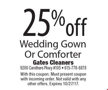 25%off Wedding Gown Or Comforter. With this coupon. Must present coupon with incoming order. Not valid with any other offers. Expires 10/27/17.