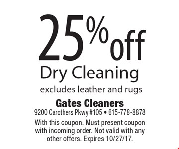 25% off Dry Cleaning excludes leather and rugs. With this coupon. Must present coupon with incoming order. Not valid with any other offers. Expires 10/27/17.