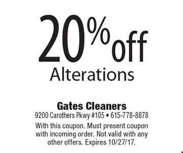 20% off Alterations. With this coupon. Must present coupon with incoming order. Not valid with any other offers. Expires 10/27/17.