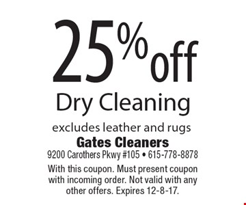25%off Dry Cleaning. Excludes leather and rugs. With this coupon. Must present coupon with incoming order. Not valid with any other offers. Expires 12-8-17.