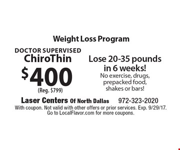 Weight Loss Program $400 Lose 20-35 pounds in 6 weeks! No exercise, drugs, prepacked food, shakes or bars! (Reg. $799). With coupon. Not valid with other offers or prior services. Exp. 9/29/17.