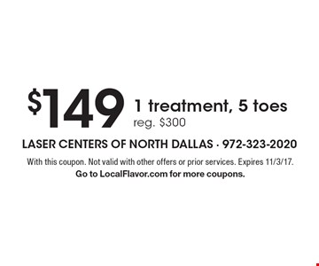 $149 for 1 treatment, 5 toes. Reg. $300. With this coupon. Not valid with other offers or prior services. Expires 11/3/17. Go to LocalFlavor.com for more coupons.