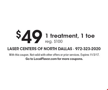$49 for 1 treatment, 1 toe. Reg. $100. With this coupon. Not valid with other offers or prior services. Expires 11/3/17. Go to LocalFlavor.com for more coupons.