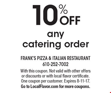 10% off any catering order. With this coupon. Not valid with other offers or discounts or with local flavor certificate. One coupon per customer. Expires 8-11-17. Go to LocalFlavor.com for more coupons.