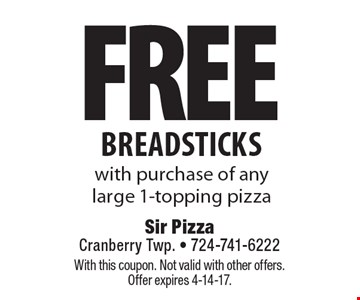 FREE breadsticks with purchase of any large 1-topping pizza. With this coupon. Not valid with other offers. Offer expires 4-14-17.