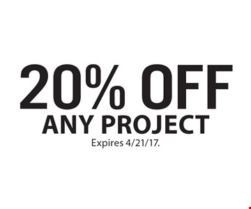 20% OFF Any project. Expires 4/21/17.