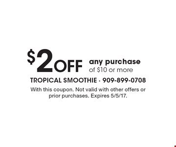 $2 Off any purchase of $10 or more. With this coupon. Not valid with other offers or prior purchases. Expires 5/5/17.