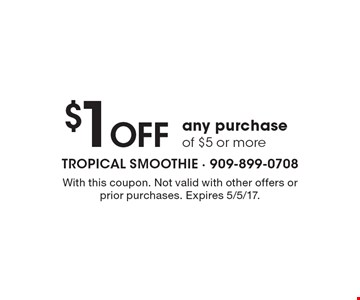 $1 Off any purchase of $5 or more. With this coupon. Not valid with other offers or prior purchases. Expires 5/5/17.