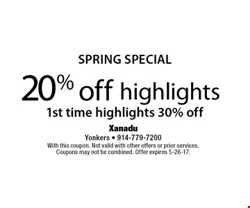 Spring special. 20% off highlights. 1st time highlights 30% off. With this coupon. Not valid with other offers or prior services. Coupons may not be combined. Offer expires 5-26-17.