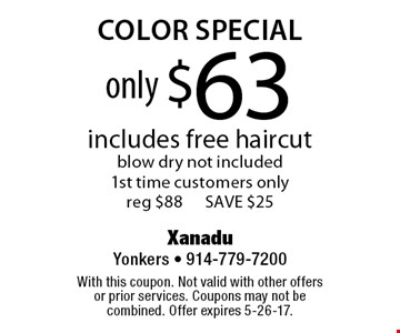 Only $63 color special. Includes free haircut. Blow dry not included. 1st time customers only. Reg $88. Save $25. With this coupon. Not valid with other offers or prior services. Coupons may not be combined. Offer expires 5-26-17.