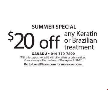 Summer SPECIAL $20 off any Keratin or Brazilian treatment. With this coupon. Not valid with other offers or prior services. Coupons may not be combined. Offer expires 8-31-17. Go to LocalFlavor.com for more coupons.