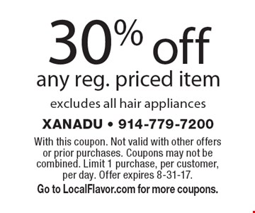 30% off any reg. priced item excludes all hair appliances. With this coupon. Not valid with other offersor prior purchases. Coupons may not be combined. Limit 1 purchase, per customer, per day. Offer expires 8-31-17. Go to LocalFlavor.com for more coupons.
