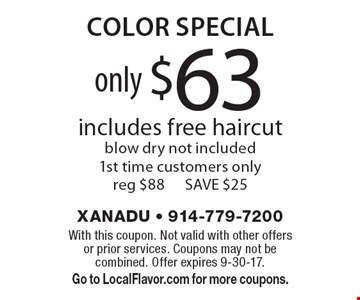 Only $63 color special includes free haircut. Blow dry not included. 1st time customers only. Reg $88. Save $25. With this coupon. Not valid with other offers or prior services. Coupons may not be combined. Offer expires 9-30-17. Go to LocalFlavor.com for more coupons.
