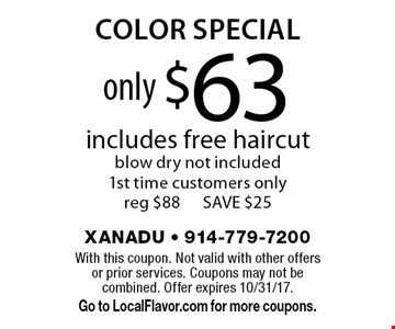 Color special only $63. Includes free haircut. Blow dry not included. 1st time customers only. Reg $88. Save $25. With this coupon. Not valid with other offers or prior services. Coupons may not be combined. Offer expires 10/31/17. Go to LocalFlavor.com for more coupons.