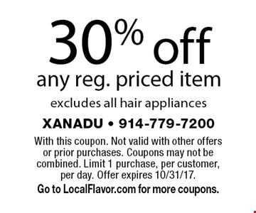 30% off any reg. priced. Item excludes all hair appliances. With this coupon. Not valid with other offers or prior purchases. Coupons may not be combined. Limit 1 purchase, per customer, per day. Offer expires 10/31/17. Go to LocalFlavor.com for more coupons.