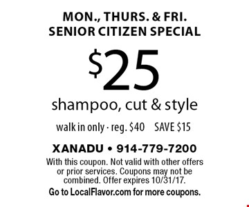 Mon., Thurs. & Fri. senior citizen special. $25 shampoo, cut & style. Walk in only. Reg. $40. Save $15. With this coupon. Not valid with other offers or prior services. Coupons may not be combined. Offer expires 10/31/17. Go to LocalFlavor.com for more coupons.