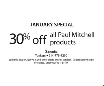 January SPECIAL 30% off all Paul Mitchell products. With this coupon. Not valid with other offers or prior services. Coupons may not be combined. Offer expires 1-31-19.