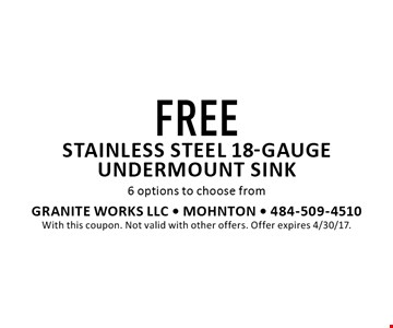 FREE stainless steel 18-gaugeundermount sink 6 options to choose from. With this coupon. Not valid with other offers. Offer expires 4/30/17.