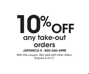 10% Off any take-out orders. With this coupon. Not valid with other offers. Expires 4-14-17.