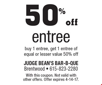 50% off entree. Buy 1 entree, get 1 entree of equal or lesser value 50% off. With this coupon. Not valid with other offers. Offer expires 4-14-17.