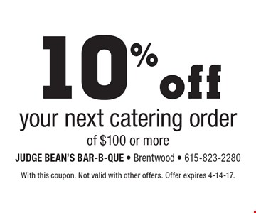 10% off your next catering order of $100 or more. With this coupon. Not valid with other offers. Offer expires 4-14-17.