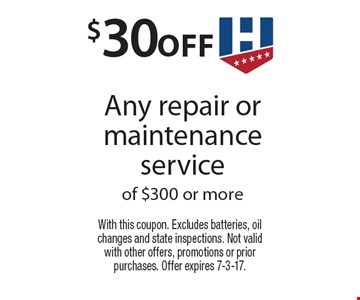 $30 off Any repair or maintenance service of $300 or more. With this coupon. Excludes batteries, oil changes and state inspections. Not valid with other offers, promotions or prior purchases. Offer expires 7-3-17.