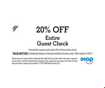 20% Off Entire Guest Check Present this coupon and receive 20% off your entire check. Please present coupon when ordering. Not valid with any other offer, discount, coupon or senior menu. Limit one discount per coupon. One coupon per party per visit. Dine-in only. No cash value. Copies not accepted.  2017 IHOP Restaurants LLC. Valid anytime (excluding holidays) at Newark and Bear locations only - Offer expires 4/30/17