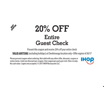 20% Off Entire Guest Check. Present this coupon and receive 20% off your entire check. Please present coupon when ordering. Not valid with any other offer, discount, coupon or senior menu. Limit one discount per coupon. One coupon per party per visit. Dine-in only. No cash value. Copies not accepted.  2017 IHOP Restaurants LLC. Valid anytime (excluding holidays) at Cheektowaga location only - Offer expires 4/30/17