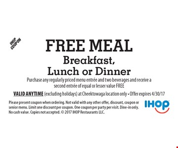 Free Meal Breakfast, Lunch or Dinner. Purchase any regularly priced menu entree and two beverages and receive a second entree of equal or lesser value free. Please present coupon when ordering. Not valid with any other offer, discount, coupon or senior menu. Limit one discount per coupon. One coupon per party per visit. Dine-in only. No cash value. Copies not accepted.  2017 IHOP Restaurants LLC. Valid anytime (excluding holidays) at Cheektowaga location only - Offer expires 4/30/17