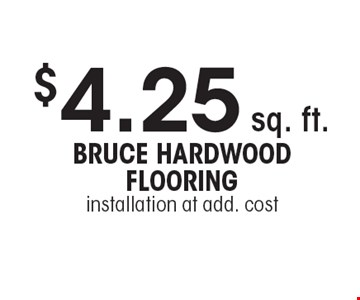 $4.25 sq. ft. Bruce hardwood flooringinstallation at add. cost. Cannot be combined with any other offer or special or prior purchase. Must present coupon at time of initial consultation. Expires 4-7-17.
