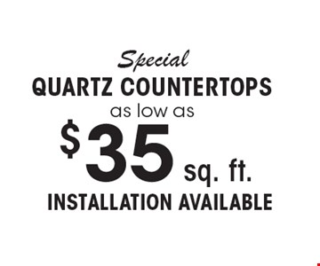 $35 sq. ft. Special Quartz Countertops as low as installation available. Cannot be combined with any other offer or special or prior purchase. Must present coupon at time of initial consultation. Expires 4-7-17.
