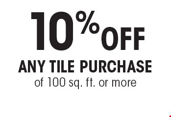 10%off Any Tile Purchase of 100 sq. ft. or more. Cannot be combined with any other offer or special or prior purchase. Must present coupon at time of initial consultation. Expires 4-7-17.