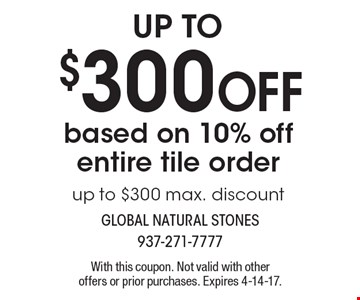 Up to $300 off based on 10% off entire tile order. Up to $300 max. discount. With this coupon. Not valid with other offers or prior purchases. Expires 4-14-17.