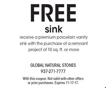 Free sink. Receive a premium porcelain vanity sink with the purchase of a remnant project of 10 sq. ft. or more. With this coupon. Not valid with other offers or prior purchases. Expires 11-17-17.