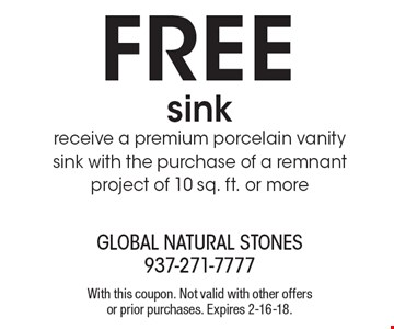 Free sink. Receive a premium porcelain vanity sink with the purchase of a remnant project of 10 sq. ft. or more. With this coupon. Not valid with other offers or prior purchases. Expires 2-16-18.