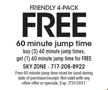 Friendly 4-Pack. Free 60 minute jump time. Buy (3) 60 minute jump times, get (1) 60 minute jump time for FREE. Free 60 minute jump time must be used during date of purchase/receipt. Not valid with any other offer or specials. Exp. 7/31/2017.