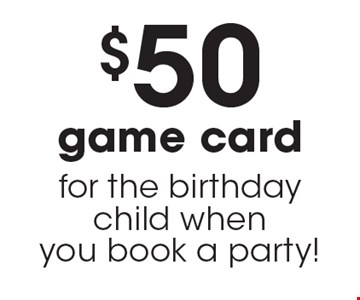 $50 game card for the birthday child when you book a party!