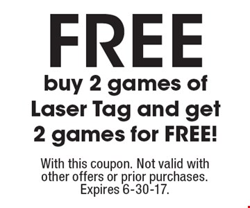 Buy 2 games of Laser Tag and get 2 games for free! With this coupon. Not valid with other offers or prior purchases. Expires 6-30-17.